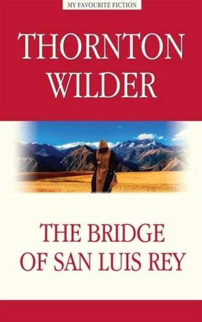 the bridge of san luis rey thesis His bridge of san luis rey, one of seven novels, won the pulitzer prize in 1928, as did two of his four full-length dramas, our town (1938) and the skin of our teeth (1943) wilder's the matchmaker was adapted as the musical hello, dolly.
